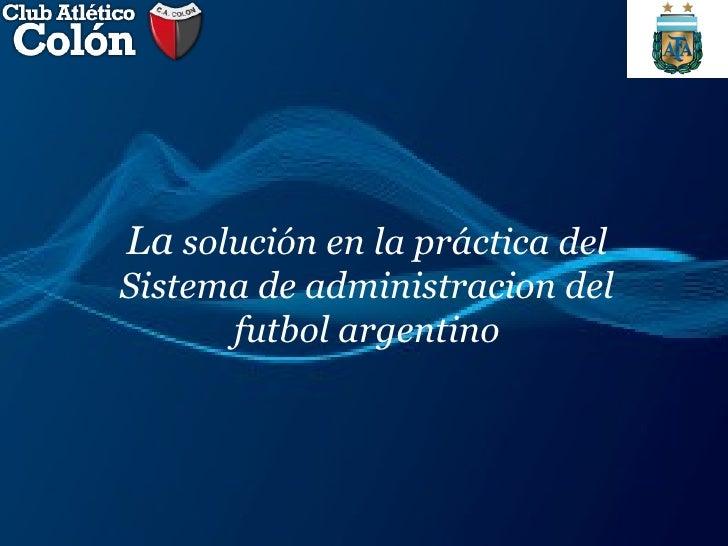 La  solución en la práctica del Sistema de administracion del futbol argentino
