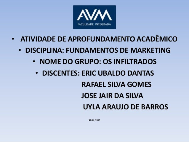 • ATIVIDADE DE APROFUNDAMENTO ACADÊMICO • DISCIPLINA: FUNDAMENTOS DE MARKETING • NOME DO GRUPO: OS INFILTRADOS • DISCENTES...