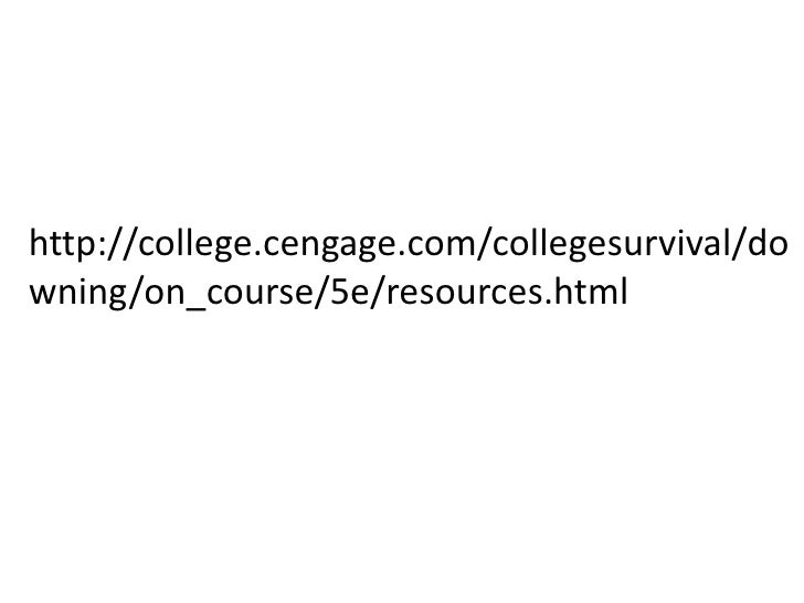 http://college.cengage.com/collegesurvival/downing/on_course/5e/resources.html<br />