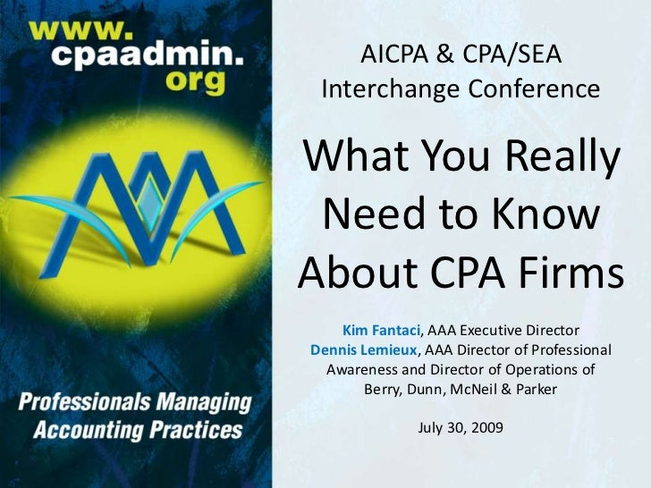 AICPA & CPA/SEAInterchange Conference<br />What You Really Need to Know About CPA Firms<br />Kim Fantaci, AAA Executive Di...
