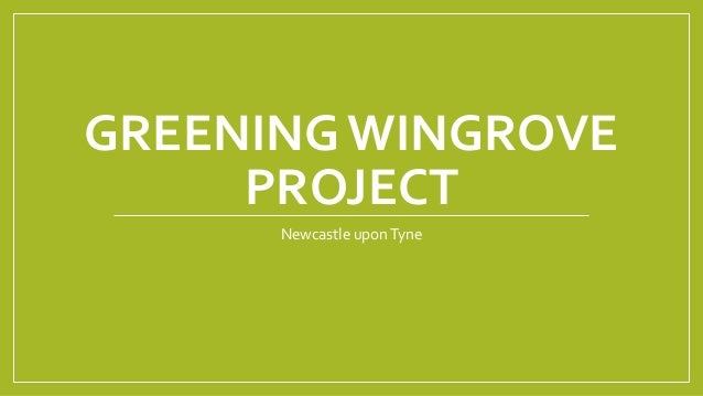 GREENING WINGROVE PROJECT Newcastle uponTyne