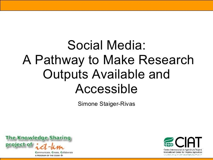 Social Media:  A Pathway to Make Research Outputs Available and Accessible Simone Staiger-Rivas