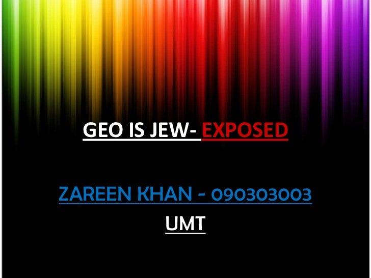 GEO IS JEW- EXPOSEDZAREEN KHAN - 090303003         UMT