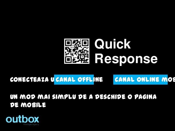 Quick                      R esponseConecteaza un            canal offline   canal online mob                            d...