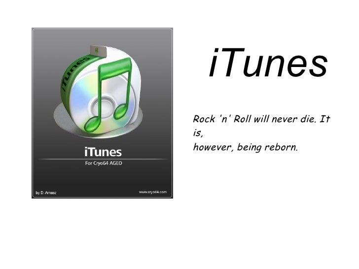 Rock 'n' Roll will never die. It is, however, being reborn. iTunes
