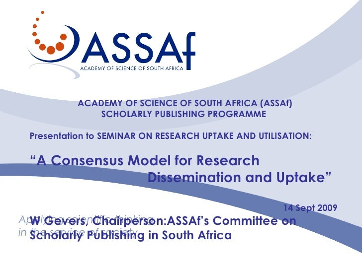 Applying scientific thinking in the service of society ACADEMY OF SCIENCE OF SOUTH AFRICA (ASSAf) SCHOLARLY PUBLISHING PRO...
