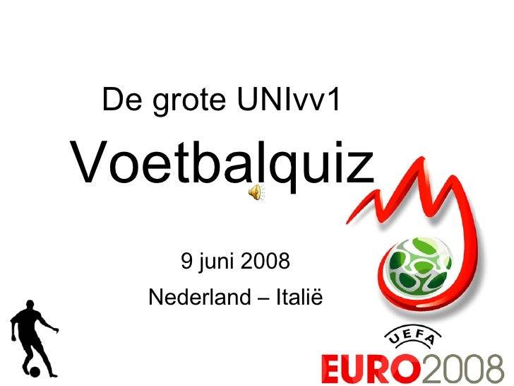 De grote UNIvv1 Voetbalquiz 9 juni 2008 Nederland – Italië
