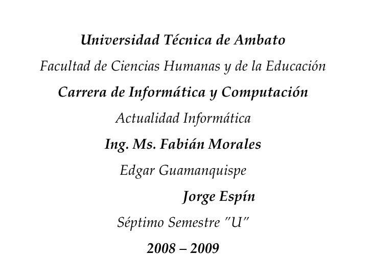 Universidad Técnica de Ambato Facultad de Ciencias Humanas y de la Educación Carrera de Informática y Computación Actualid...