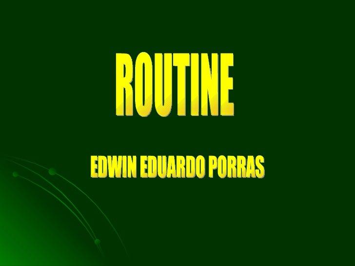 ROUTINE EDWIN EDUARDO PORRAS
