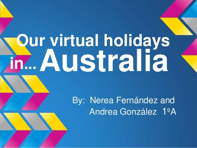 Our virtual holidaysin...By: Nerea Fernández andAndrea González 1ºAAustralia