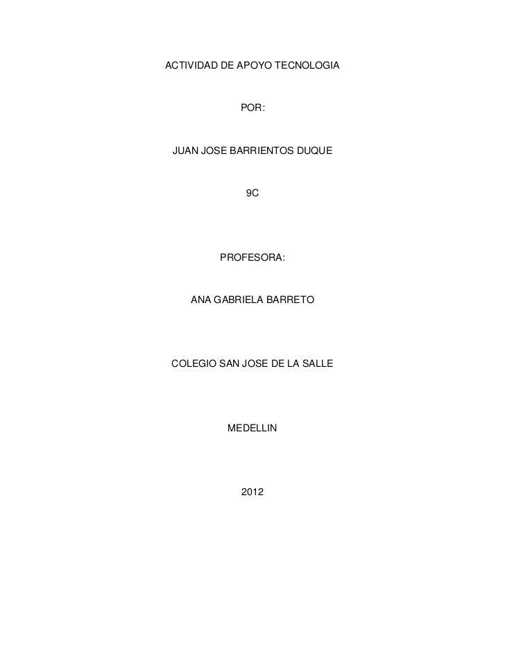 ACTIVIDAD DE APOYO TECNOLOGIA            POR: JUAN JOSE BARRIENTOS DUQUE             9C         PROFESORA:    ANA GABRIELA...
