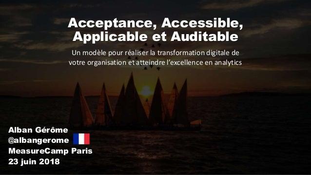 Acceptance, Accessible, Applicable et Auditable Un modèle pour réaliser la transformation digitale de votre organisation e...