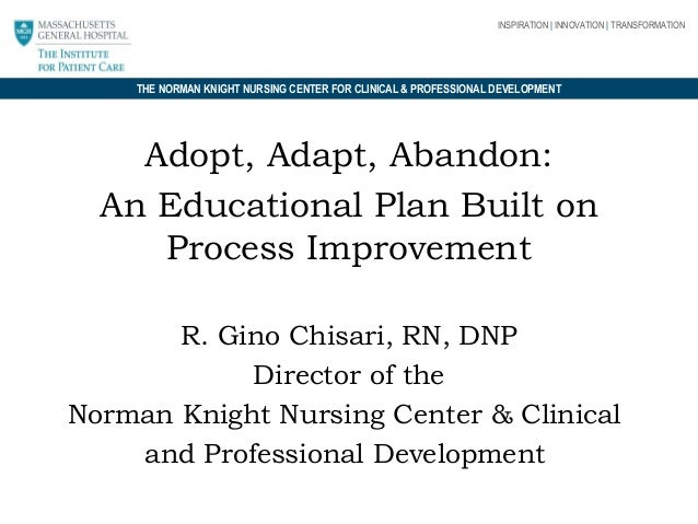 INSPIRATION | INNOVATION | TRANSFORMATION  THE NORMAN KNIGHT NURSING CENTER FOR CLINICAL & PROFESSIONAL DEVELOPMENT  Adopt...