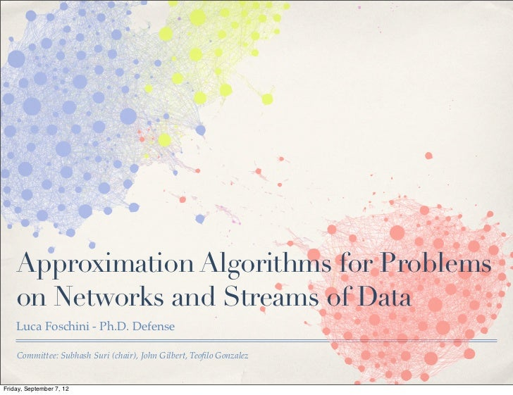 Approximation Algorithms for Problems    on Networks and Streams of Data    Luca Foschini - Ph.D. Defense    Committee: Su...
