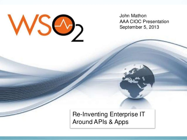 Re-Inventing Enterprise IT Around APIs & Apps John Mathon AAA CIOC Presentation September 5, 2013