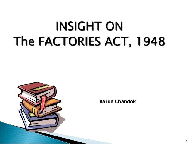 INSIGHT ON The FACTORIES ACT, 1948 1 Varun Chandok