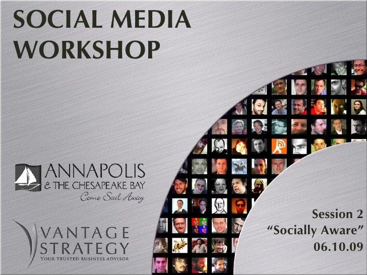 "SOCIAL MEDIA WORKSHOP Session 2 "" Socially Aware"" 06.10.09"