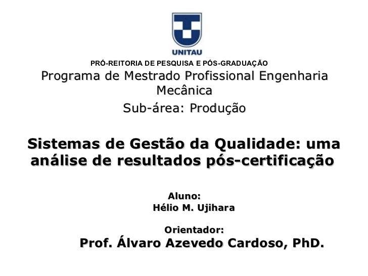PRÓ-REITORIA DE PESQUISA E PÓS-GRADUAÇÃO Programa de Mestrado Profissional Engenharia Mecânica Sub-área: Produção Orientad...