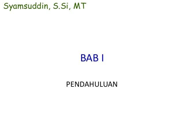 Syamsuddin, S.Si, MT                  BAB I               PENDAHULUAN