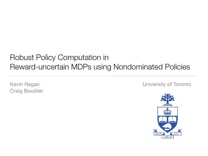 Robust Policy Computation in Reward-uncertain MDPs using Nondominated Policies  Kevin Regan                         Univer...