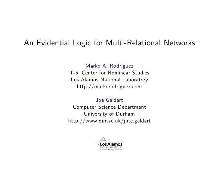 An Evidential Logic for Multi-Relational Networks                      Marko A. Rodriguez              T-5, Center for Non...