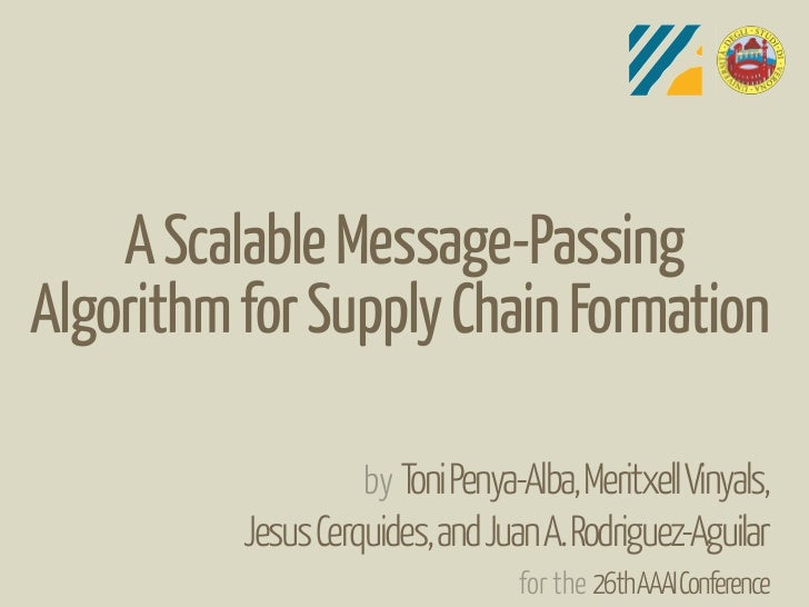A Scalable Message-PassingAlgorithm for Supply Chain Formation                    by Toni Penya-Alba, Meritxell Vinyals,  ...