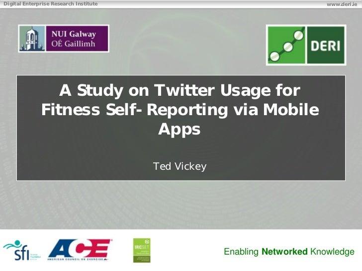 Digital Enterprise Research Institute                                      www.deri.ie                 A Study on Twitter ...