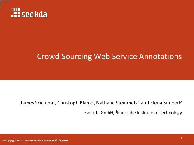 Crowd Sourcing Web Service Annotations            James Scicluna1, Christoph Blank1, Nathalie Steinmetz1 and Elena Simperl...