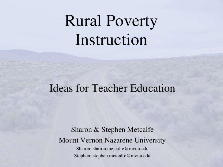 Rural Poverty    InstructionIdeas for Teacher Education     Sharon & Stephen Metcalfe  Mount Vernon Nazarene University   ...