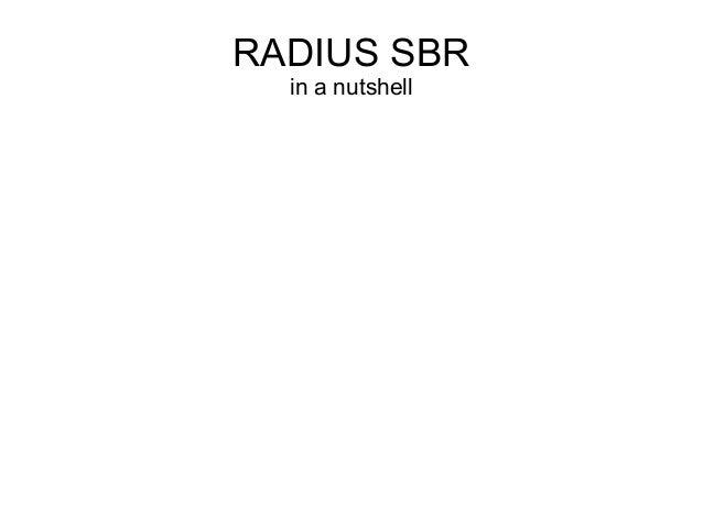 RADIUS SBR in a nutshell