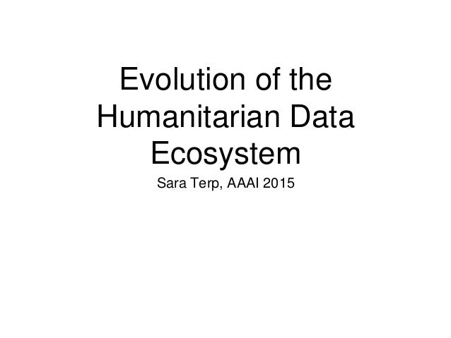 Evolution of the Humanitarian Data Ecosystem Sara Terp, AAAI 2015