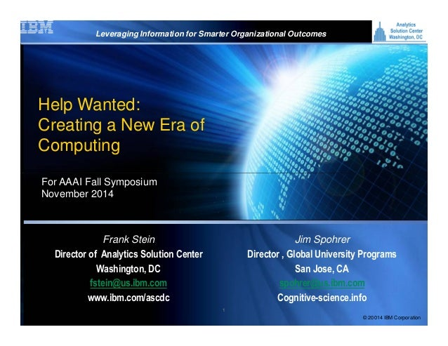 IBM Help Wanted: Creating a New Era of Computing Leveraging Information for Smarter Organizational Outcomes © 2013 Interna...
