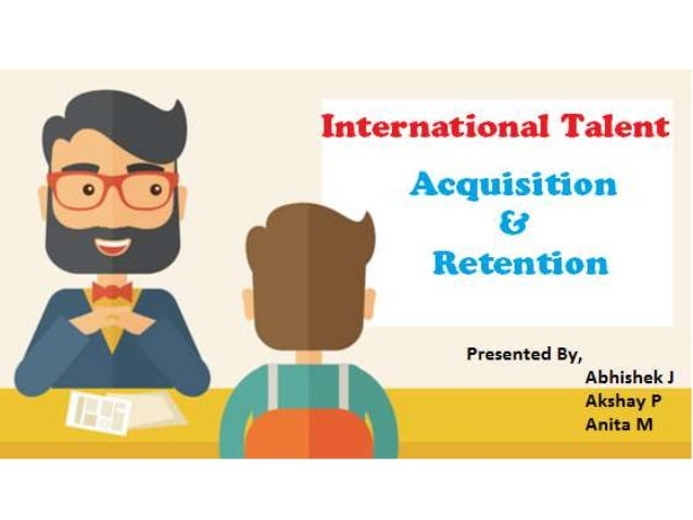talent acquisition and retention essay Talent management a holistic approach to  • engagement and retention are a critical part of the  engaging a candidate during the talent acquisition/.