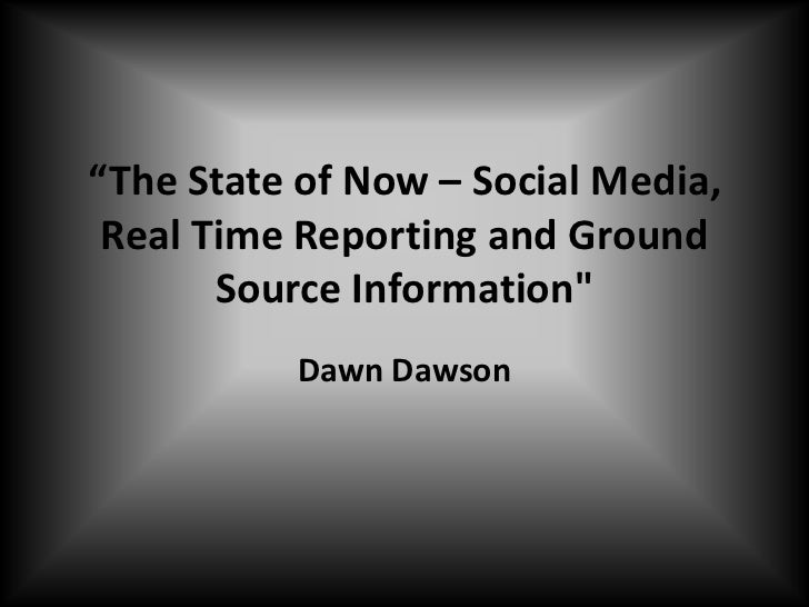 """""""The State of Now – Social Media, Real Time Reporting and Ground Source Information""""<br />Dawn Dawson<br />"""