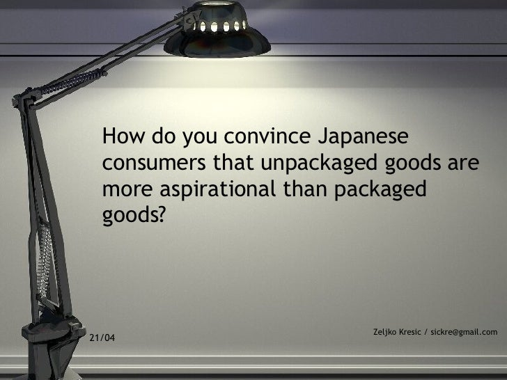 How do you convince Japanese consumers that unpackaged goods are more aspirational than packaged goods?   Zeljko Kresic / ...