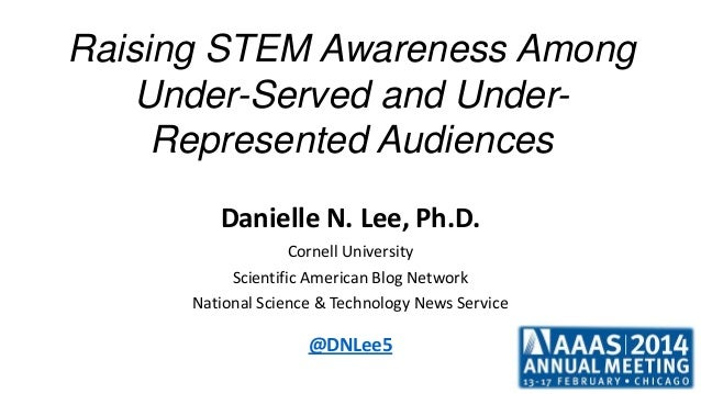 Raising STEM Awareness Among Under-Served and UnderRepresented Audiences Danielle N. Lee, Ph.D. Cornell University Scienti...