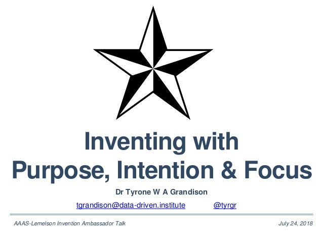 July 24, 2018AAAS-Lemelson Invention Ambassador Talk Inventing with Purpose, Intention & Focus Dr Tyrone W A Grandison @ty...