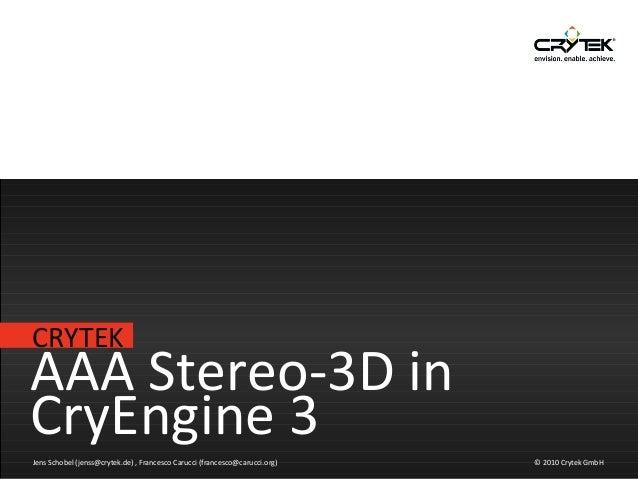 CRYTEK © 2010 Crytek GmbH AAA Stereo-3D in CryEngine 3 Jens Schobel (jenss@crytek.de) , Francesco Carucci (francesco@caruc...