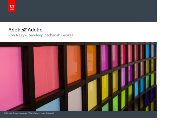 Adobe@Adobe      Ron Nagy & Sandeep Zechariah George© 2011 Adobe Systems Incorporated. All Rights Reserved. Adobe Confiden...