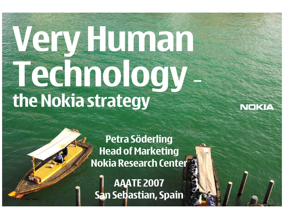 Very Human Technology – the Nokia strategy                       Petra Söderling                     Head of Marketing    ...