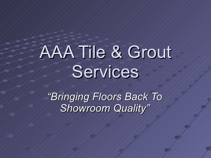 "AAA Tile & Grout Services "" Bringing Floors Back To Showroom Quality"""