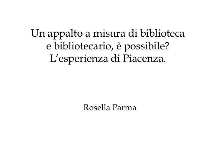 Un appalto a misura di biblioteca  e bibliotecario, è possibile?   L'esperienza di Piacenza.           Rosella Parma