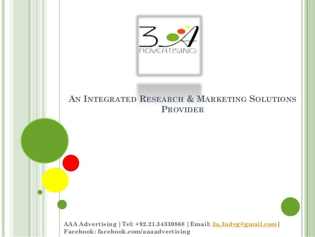 AN INTEGRATED RESEARCH & MARKETING SOLUTIONS PROVIDER AAA Advertising |Tel: +92.21.34330868 |Email: 3a.3advg@gmail.com| Fa...
