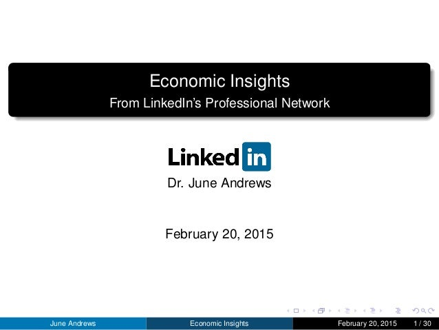Economic Insights From LinkedIn's Professional Network Dr. June Andrews February 20, 2015 June Andrews Economic Insights F...