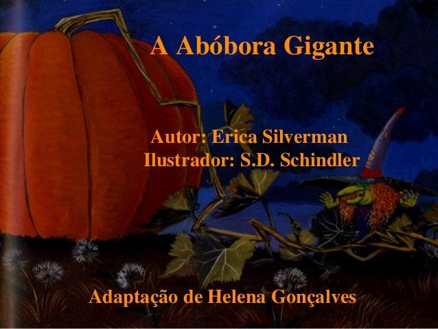 A Abóbora Gigante      Autor: Erica Silverman     Ilustrador: S.D. SchindlerAdaptação de Helena Gonçalves