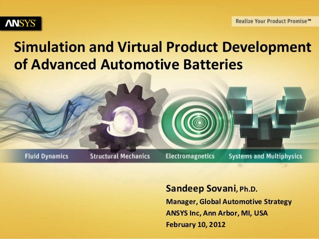 © 2011 ANSYS, Inc. February 28, 20121Simulation and Virtual Product Developmentof Advanced Automotive BatteriesSandeep Sov...