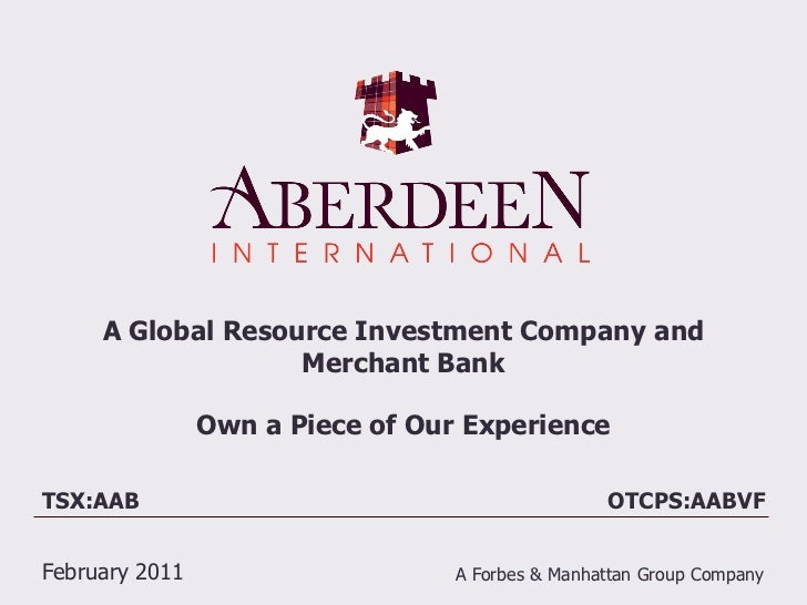 A Global Resource Investment Company and                   Merchant Bank                Own a Piece of Our ExperienceTSX:A...