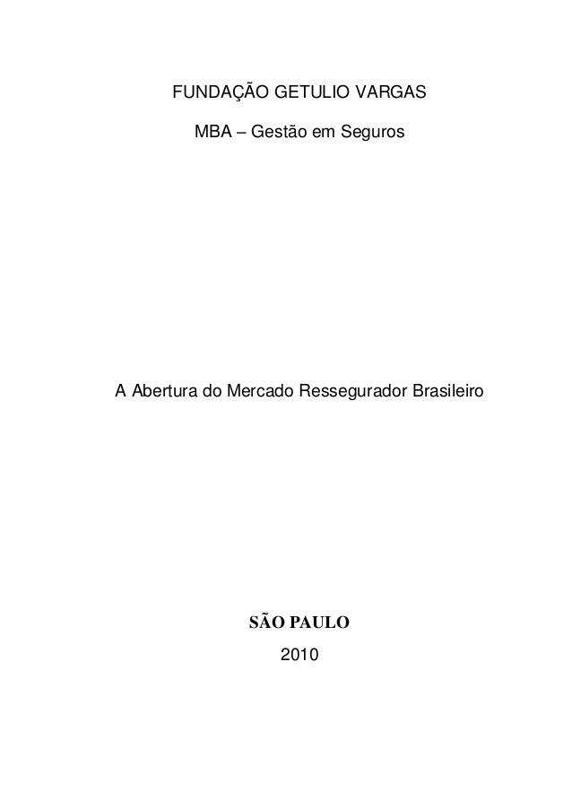 FUNDAÇÃO GETULIO VARGAS MBA – Gestão em Seguros A Abertura do Mercado Ressegurador Brasileiro SÃO PAULO 2010