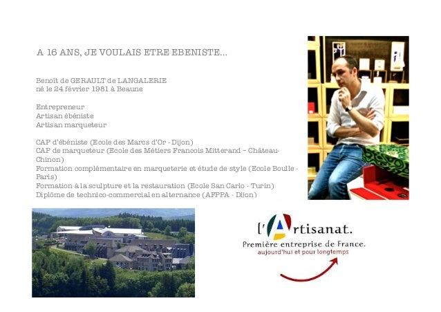 Benoît de GERAULT de LANGALERIE né le 24 février 1981 à Beaune  Entrepreneur Artisan ébéniste  Artisan marqueteur   CAP d'...
