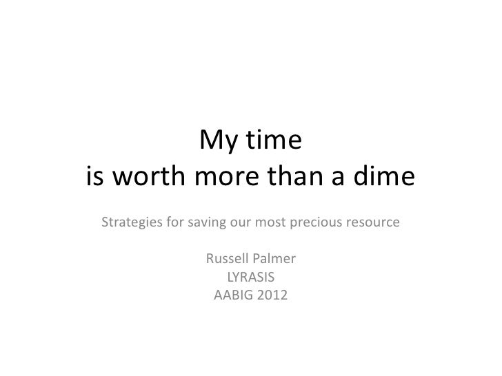 My timeis worth more than a dime Strategies for saving our most precious resource                 Russell Palmer          ...